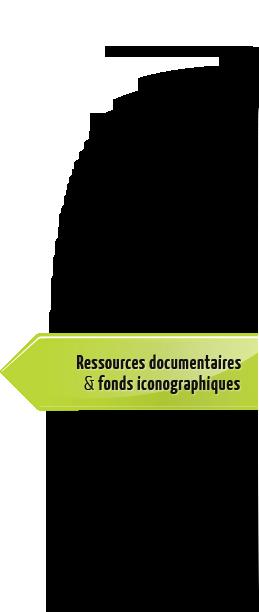 Ressources documentaires et fonds iconographiques