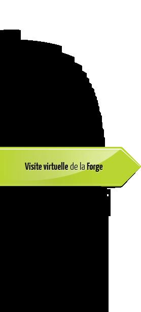 Visite virtuelle de la Forge
